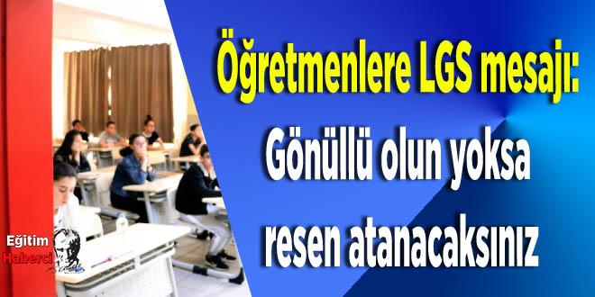 Öğretmenlere LGS mesajı: Gönüllü olun yoksa resen atanacaksınız