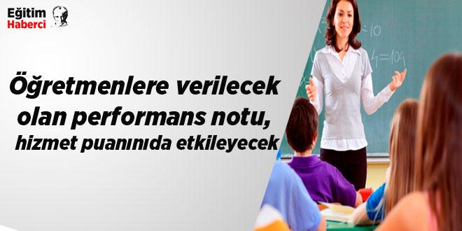 Öğretmenlere verilecek olan performans notu, hizmet puanınıda etkileyecek