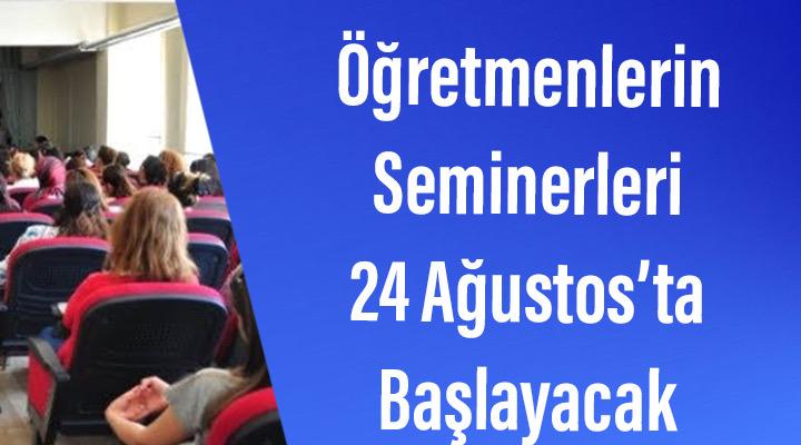 Öğretmenlerin Seminerleri 24 Ağustos'ta Başlayacak