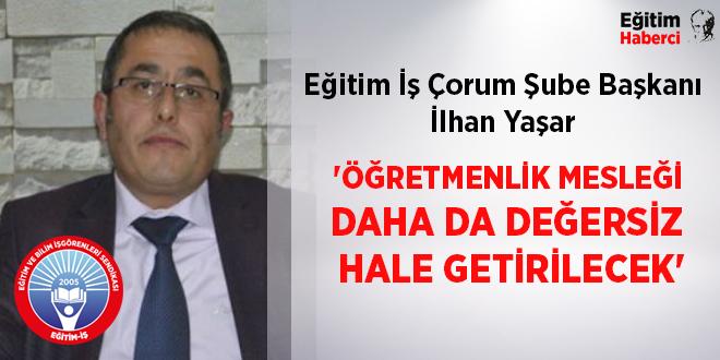 'ÖĞRETMENLİK MESLEĞİ  DAHA DA DEĞERSİZ  HALE GETİRİLECEK'