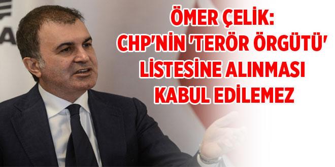 -ÖMER ÇELİK: CHP'NİN 'TERÖR ÖRGÜTÜ' LİSTESİNE ALINMASI KABUL EDİLEMEZ