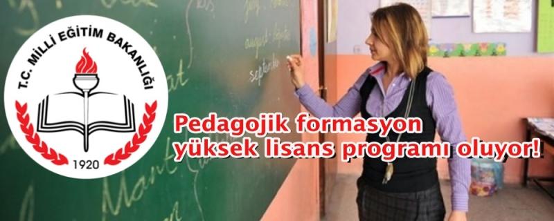 Pedagojik formasyon yüksek lisans programı oluyor!