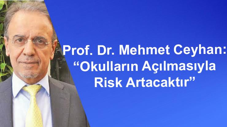 """Prof. Dr. Mehmet Ceyhan: """"Okulların Açılmasıyla  Risk Artacaktır"""""""