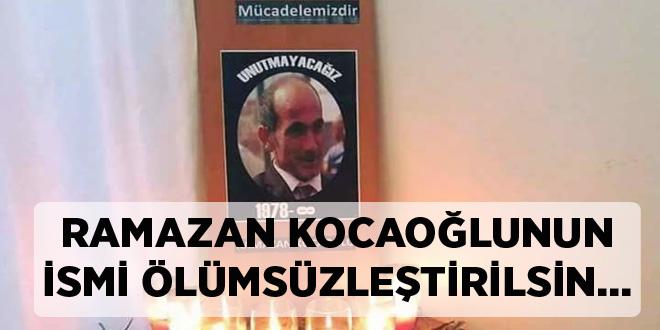 RAMAZAN KOCAOĞLUNUN İSMİ ÖLÜMSÜZLEŞTİRİLSİN...