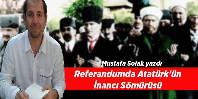 Referandumda Atatürk'ün İnancı Sömürüsü