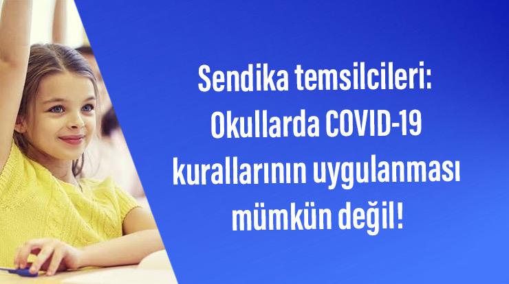 Sendika temsilcileri: Okullarda COVID-19 kurallarının uygulanması mümkün değil!