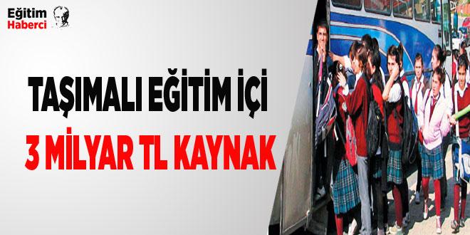 - TAŞIMALI EĞİTİM İÇİN 3 MİLYAR TL KAYNAK