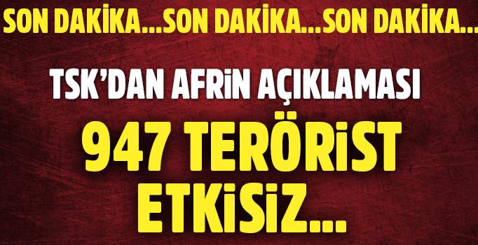-TSK'DAN AFRİN AÇIKLAMASI: 947 TERÖRİST ETKİSİZ HALE GETİRİLDİ