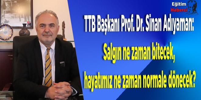 TTB Başkanı:Salgın ne zaman bitecek, hayatımız ne zaman normale dönecek?