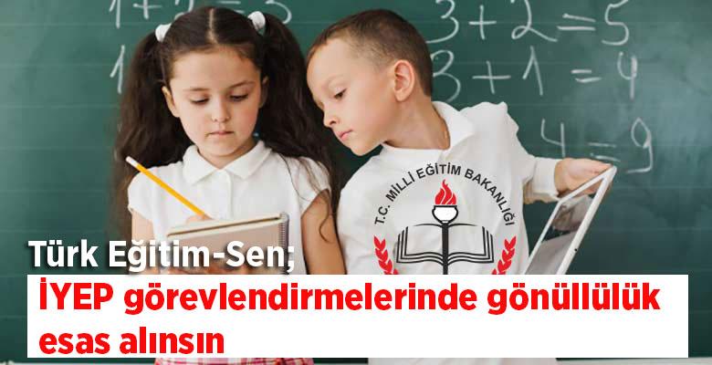 Türk Eğitim-Sen; İYEP görevlendirmelerinde gönüllülük esas alınsın