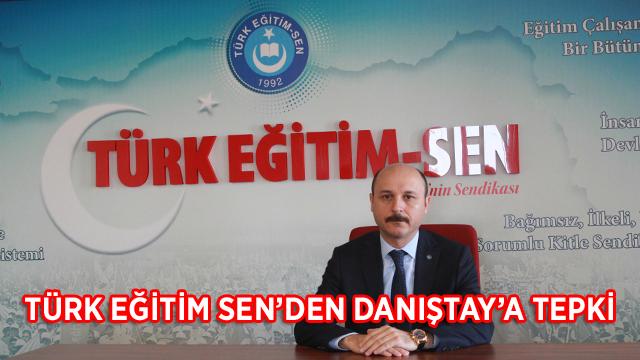 -TÜRK EĞİTİM SEN'DEN DANIŞTAY'A TEPKİ