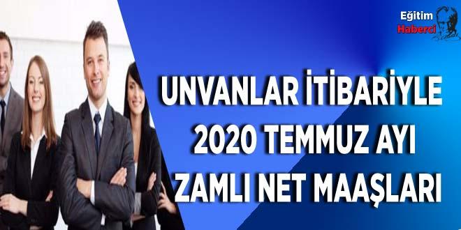 UNVANLAR İTİBARİYLE 2020 TEMMUZ AYI ZAMLI NET MAAŞLARI