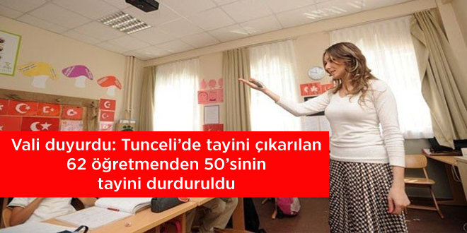 Vali duyurdu: Tunceli'de tayini çıkarılan 62 öğretmenden 50'sinin tayini durduruldu