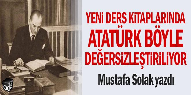 Yeni ders kitaplarında Atatürk böyle değersizleştiriliyor