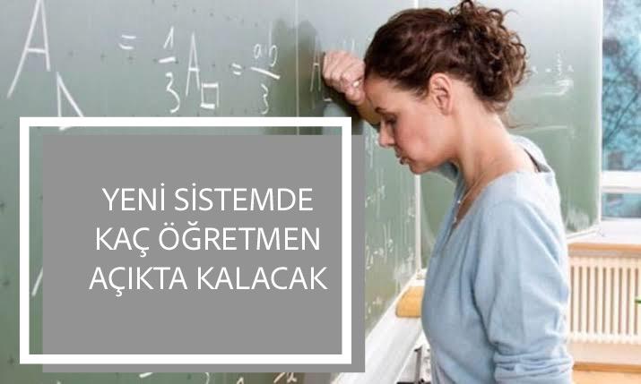 Yeni sistemde kaç öğretmen açıkta kalacak!