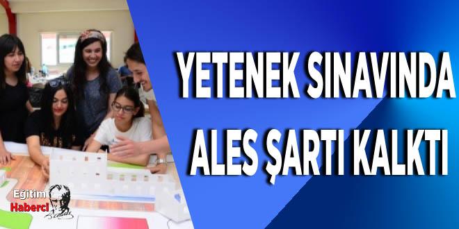 Yetenek sınavında ALES şartı kalktı