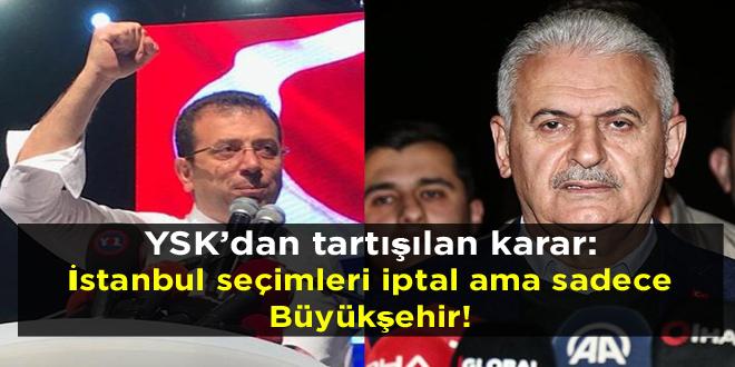 YSK'dan tartışılan karar: İstanbul seçimleri iptal ama sadece Büyükşehir!