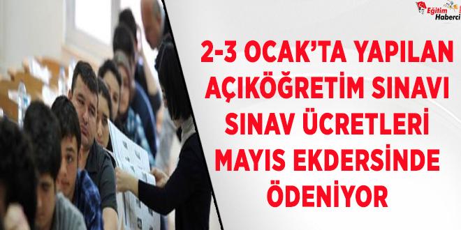 2-3 Ocak'ta yapılan Açıköğretim Sınavı ücretleri Mayıs Ekdersinde Ödeniyor