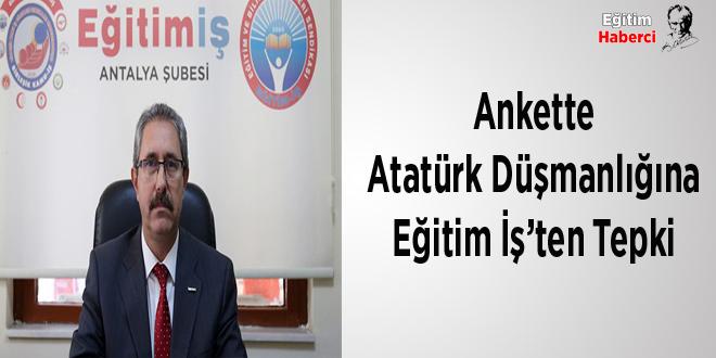 Ankette Atatürk Düşmanlığına Eğitim İş'ten Tepki
