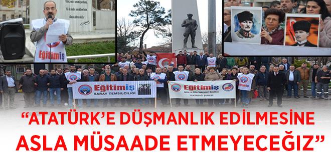 """""""Atatürk'e düşmanlık edilmesine asla müsaade etmeyeceğiz"""""""