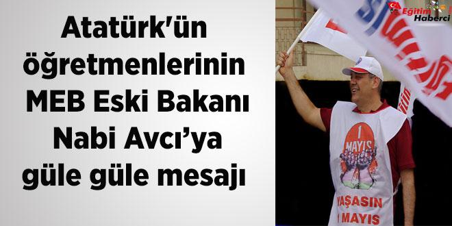 Atatürk'ün  Öğretmenlerinin  MEB Eski Bakanı Nabi Avcı'ya güle güle mesajı