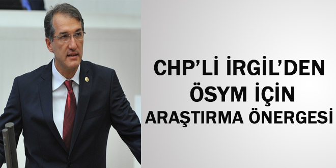 CHP'Lİ İRGİL'DEN ÖSYM İÇİN ARAŞTIRMA ÖNERGESİ