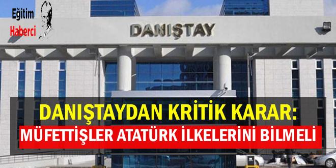 Danıştaydan kritik karar: Müfettişler Atatürk ilkelerini bilmeli