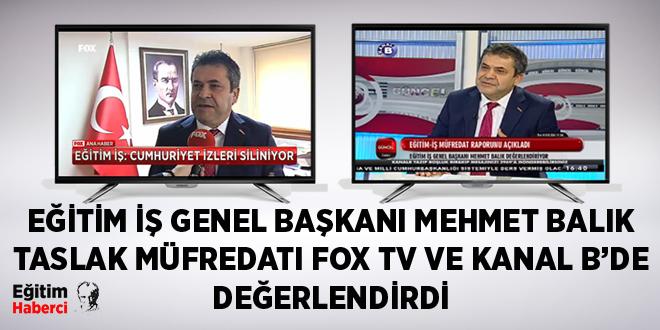EĞİTİM İŞ GENEL BAŞKANI MEHMET BALIK TASLAK MÜFREDATI FOX TV ve KANAL B'DE DEĞERLENDİRDİ