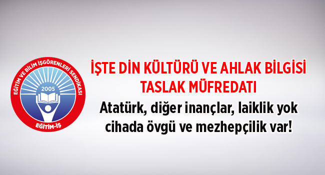 EĞİTİM İŞ:İŞTE DİN KÜLTÜRÜ VE AHLAK BİLGİSİ TASLAK MÜFREDATI:Atatürk, diğer inançlar, laiklik yok,cihada övgü ve mezhepçilik var!