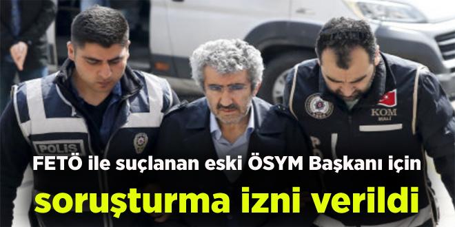 FETÖ ile suçlanan eski ÖSYM Başkanı için soruşturma izni verildi