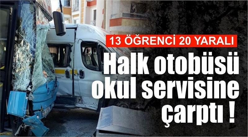 HALK OTOBÜSÜ OKUL SERVİSİNE ÇARPTI! (13'Ü ÖĞRENCİ 20 YARALI)