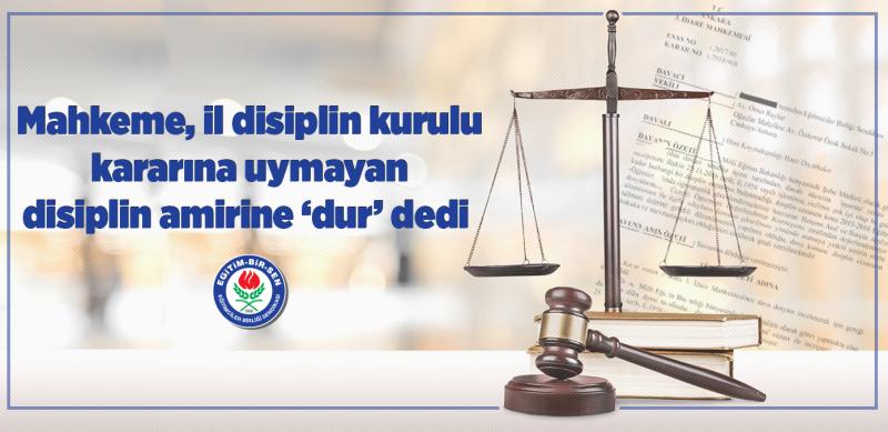 Mahkeme, il disiplin kurulu kararına uymayan disiplin amirine