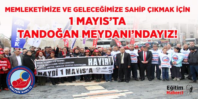 MEMLEKETİMİZE VE GELECEĞİMİZE SAHİP ÇIKMAK İÇİN 1 MAYIS'TA TANDOĞAN MEYDANI'NDAYIZ!
