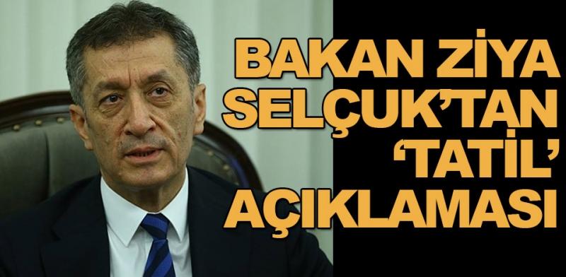 """Milli Eğitim Bakanı Ziya Selçuk'tan """"tatil"""" açıklaması"""