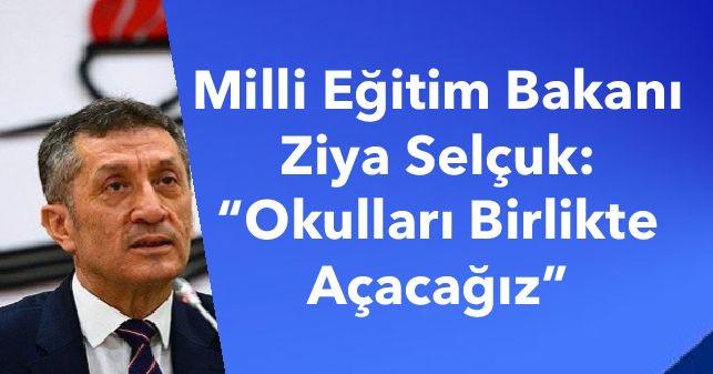 """Milli Eğitim Bakanı Ziya Selçuk:  """"Okulları Birlikte Açacağız"""""""