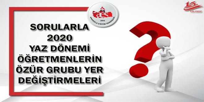 SORULARLA 2020 YAZ DÖNEMİ ÖĞRETMENLERİN ÖZÜR GRUBU YER DEĞİŞTİRMELERİ