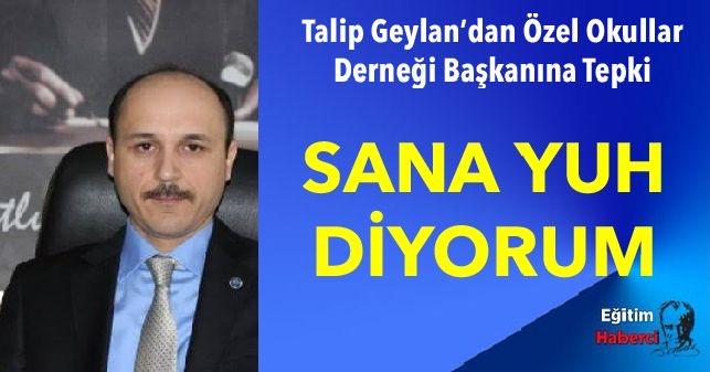 Talip Geylan'dan Özel Okullar Derneği Başkanına Tepki