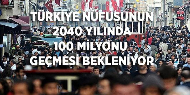 -TÜRKİYE NÜFUSUNUN 2040 YILINDA 100 MİLYONU GEÇMESİ BEKLENİYOR