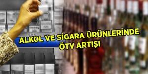 -ALKOL VE SİGARA ÜRÜNLERİNDE ÖTV ARTIŞI