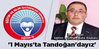'1 Mayıs'ta Tandoğan'dayız'