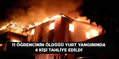 11 öğrencinin öldüğü yurt yangınında 4 kişi tahliye edildi