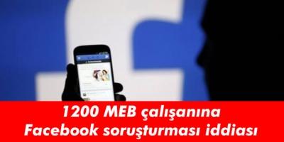 1200 MEB çalışanına Facebook soruşturması iddiası