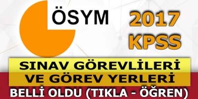 2017 KPSS Sınav Görevlileri ve Görev Yerleri Belli Oldu