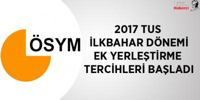 -2017 TUS İLKBAHAR DÖNEMİ EK YERLEŞTİRME TERCİHLERİ BAŞLADI