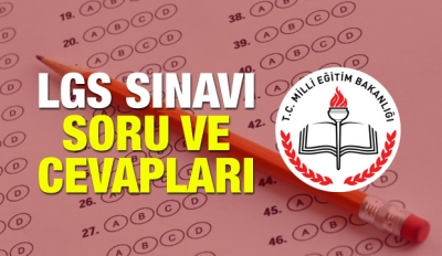 2018 Liseye Geçiş Sınavı (LGS) soru ve cevapları açıklandı.