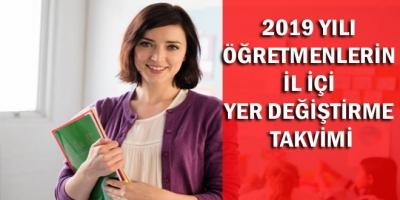 2019 Yılı  Öğretmenlerin  İl içi Yer Değiştirme  Takvimi