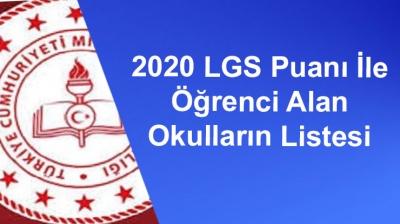 2020 LGS Puanı İle Öğrenci Alan Okulların Listesi