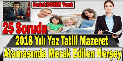 25 soruda 2018 Yılı Yaz Tatili Mazeret Atamasında Merak Edilen Herşey Sedat Deger Yazdı