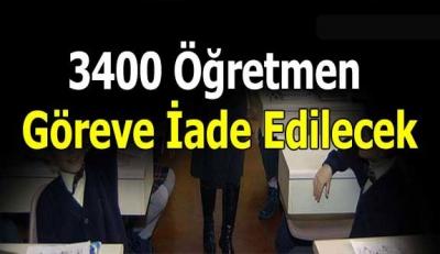 3400 Öğretmen Göreve İade Edilecek