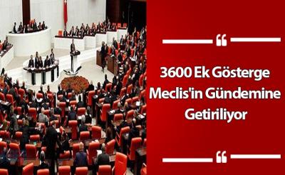 3600 Ek Gösterge Meclis'in Gündemine Getiriliyor